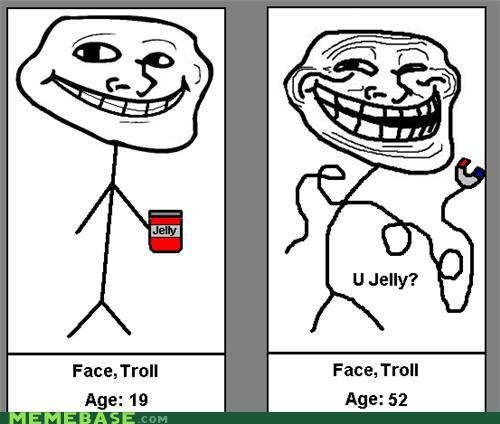 Troll before and after. . Face, Trold Face, Tritty Age: tie. So... when troll face was 19, his father died, and left him a jar of jelly. Not knowing what this gesture meant, he withdrew from society and always kept the je