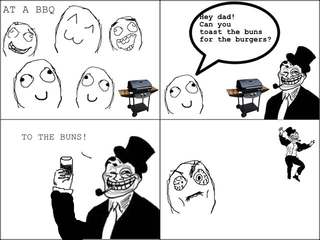 troll dad at bbq. not mine, but thought it was worth sharing. at an a Lu,, iitt the burgers?. You ROCK buns!!