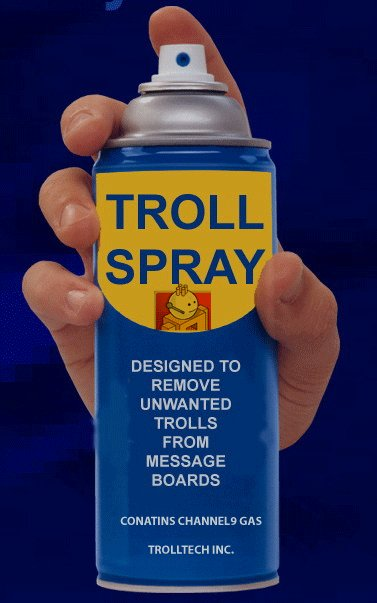 Troll be gone. we all need some. DESIGNED TO REMOVE UNWANTED TRIS LLB FROM MESSAGE BOA RDS s C HARNELL GAS CH PK.. why god why.....