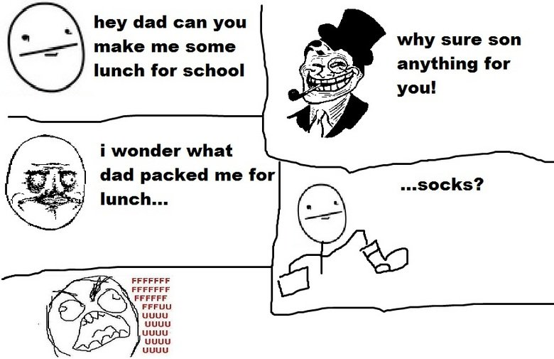 Troll Dad Comic. Moral of story, make your own lunch.. hey dad can yen make me some lunch for school why sure sen anything for your i wonder what dad packed me