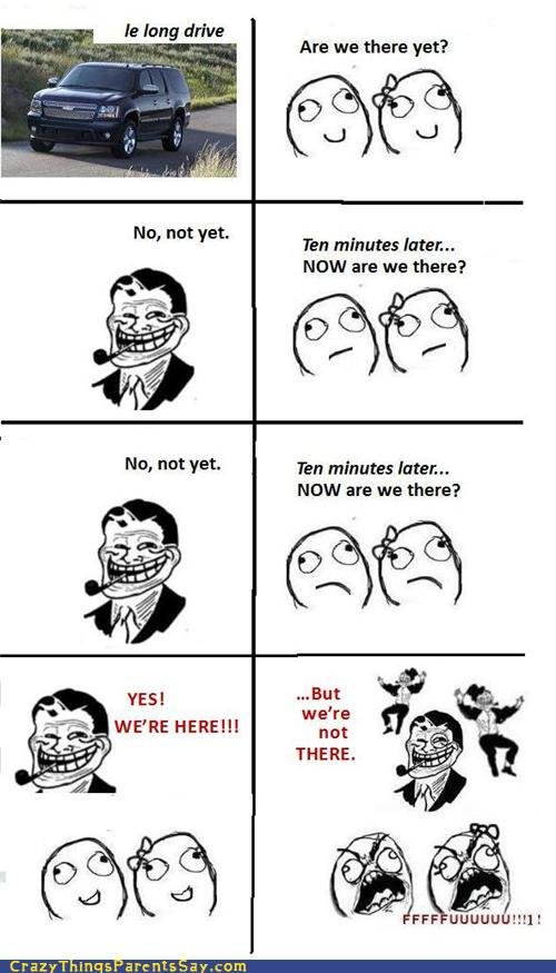 Troll Dad comic. Hope you guys like. Are we there yet? No, mt yet. Ten minutes later HEW are we there? No, mat tet. Ten minutes attem. NOW are we there? YES! WE