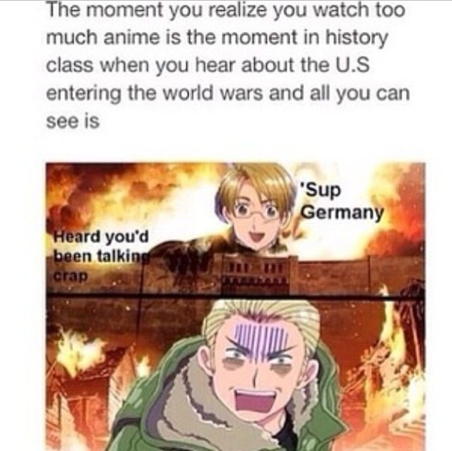 Tru stori. . The watch tod much anime is the moment in history class when you hear about the U. S entering the world wars and all you can seers