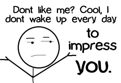 true dat. just something i found. Dont like me? Cool, I dent wake Up every day