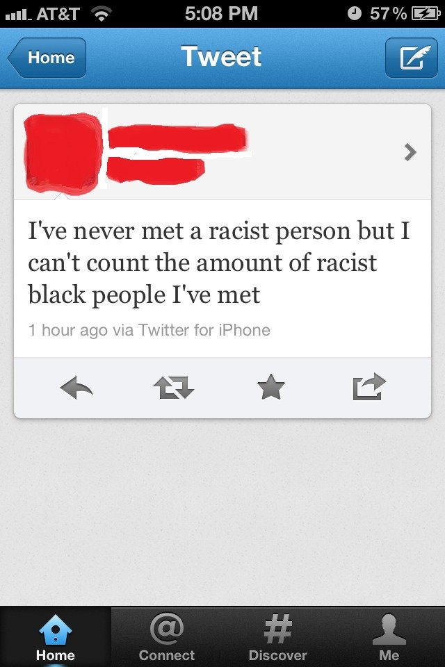 True dat. . I' never met a racist person but I can' t count the amount of racist black people I' met 1 hour ago via Twitter for Phone
