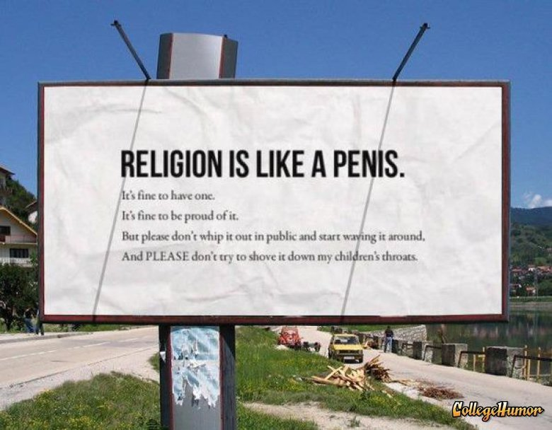 true. Description. RELIGION IS . l ' don' t public and sun , it wand. I And PLEASE don' t IN to shun: Ti down my .'h' Mrh.. I am pretty sure the same goes for Atheists...........