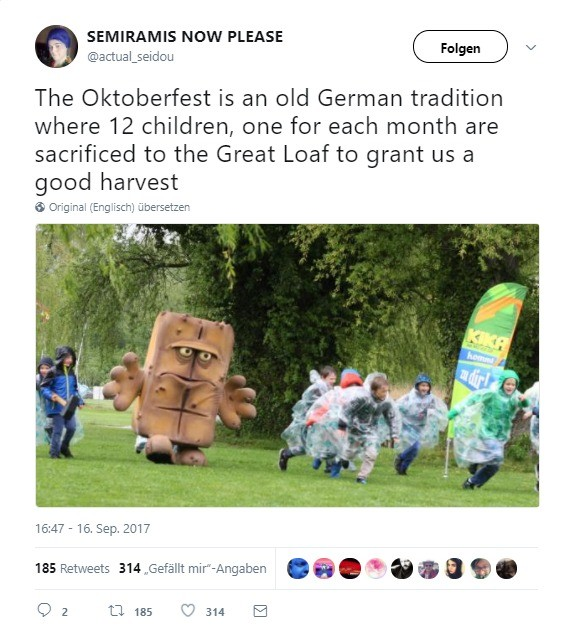 true fact. . SEMIRAMIS NOW PLEASE V The Oktoberfest is an old German tradition where 12 children, one for each month are sacrificed to the Great Loaf to grant u