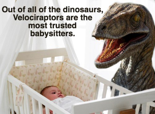 """True facts. Great liars are also great magicians.. Out of all of the dinosaurs, 3' ' are the ital 'tall most trusted """" ' babysitters.. Out of all the reposts... classic ones like this are the most trusted FrontPage materials"""