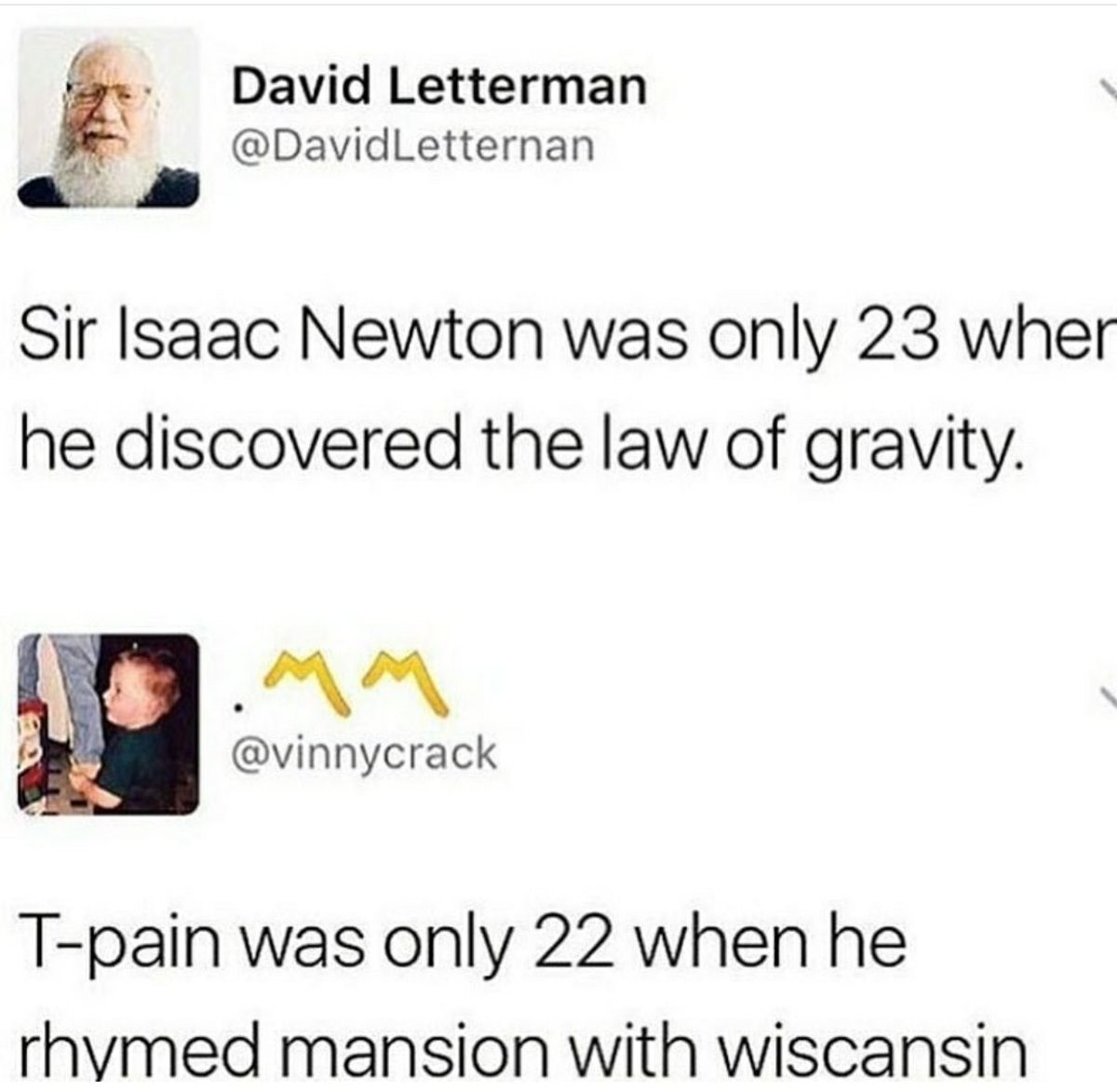 True geniuses of our time. . j,! ''. David Letterman x d / of gravity. i/ l/ tri? only fulfil / (Iae. here lies newton, he studied fast and died a virgin