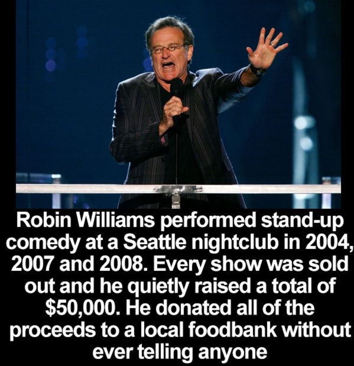 True gentleman was he... Miss him.... . Robin Williams perforated standout comedy at a Seattle nightclub in 2004, 2007 and 2008. Every show was sold out and he