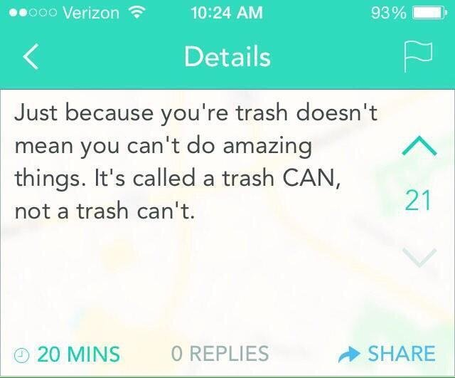 True Inspiration. . bitititidi ! 10: 24 AM Details Just because you' re trash doesn' t mean you can' t do amazing things. It' s called a trash CAN, not a trash