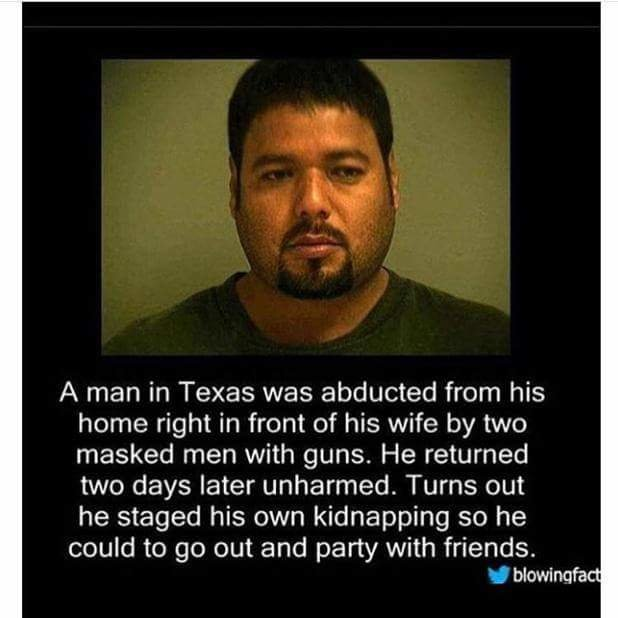True mates. . A man in Texas was abducted from his home right in front of his wife by two masked men with guns. He returned two days later unharmed. Turns am he