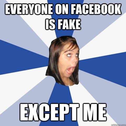 "true. . IS HIKE. For some reason I read that in Oprah's voice. With all emphasis on every other syllable. Like ""EVeryONE on FACEbook IS FAKE! EXCEPT MEEEEEEEEE"""