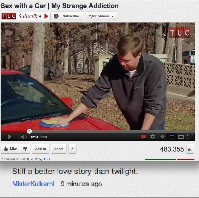 true. tags are a lie. Sex with '..] Car , My Strange Addiction tiill'. . m Mt FED LO 21112 by TLC. :r:. the 2 top comments on that video