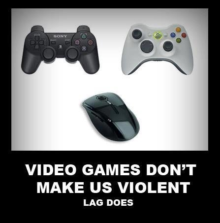 true. You must have five words in this box. VIDEO GAMES DON' T MAKE US VIOLENT LAG DOES. I'm enjoying my dedicated servers and superior hardware. How's your day? In before thumbed down by console players that cant afford a PC.
