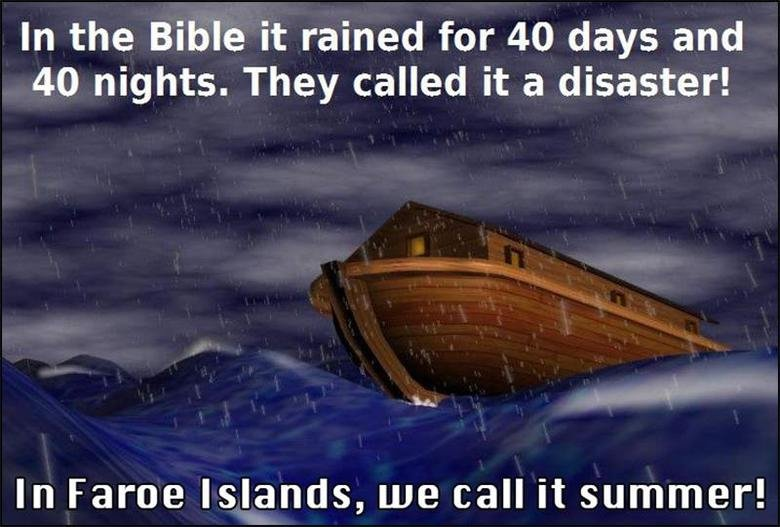 """True. Yup. In the Bible it rained for 40 days and 40 nights. They called it a disaster! In Fame Islands, we can """" summer!. 40 days and nights eh? Scotland : Spring : Rain Summer: Rain Autumn Forecast : Rain Winter Forecast : Really cold Rain i can't even remember what the sun looks"""