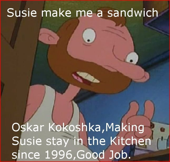 True Legend. . Susie make me a sandwich Oskar , / laking Susie stay in the Kitchen since 1996, Good Job.. haha i want to watch this show now.