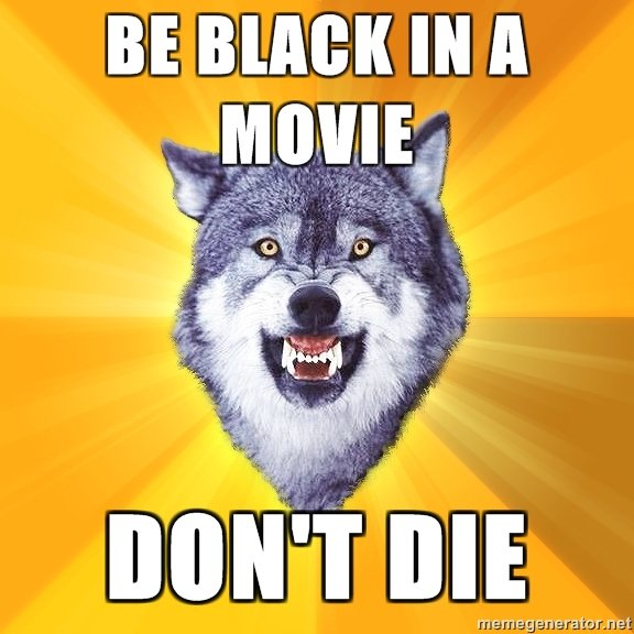 """True Courage Wolf. Courage.. The worst was when Mace Windu died. THe whole movie I was thinking """"Okay, Mace, you're finally going to be the first black guy that doesn't die at some poi"""