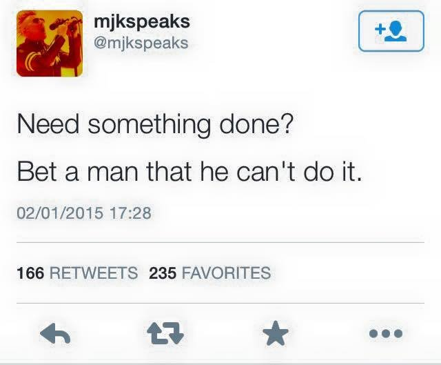 """True. . misspeaks """" Need something done? Bet a rolan that he can' t do it, 0301 /201 5 17128 166 RETWEETS 235 FAVORITES. Bet an insecure man that he can't do it."""