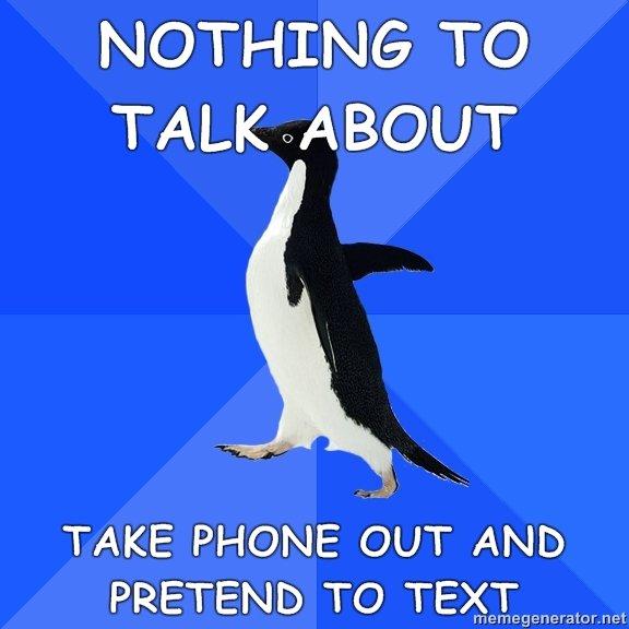 True Meme. socially awkward penguin. Tial,,,. lit «ABOUT TAKE PHONE OUT. hahahahah SOO TRUEE!!