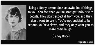 True. . Being a fun rt}: person does an awful let of things be you. You feel that blots mustn' t get swim: with people, They don' t expect it hem you, and they