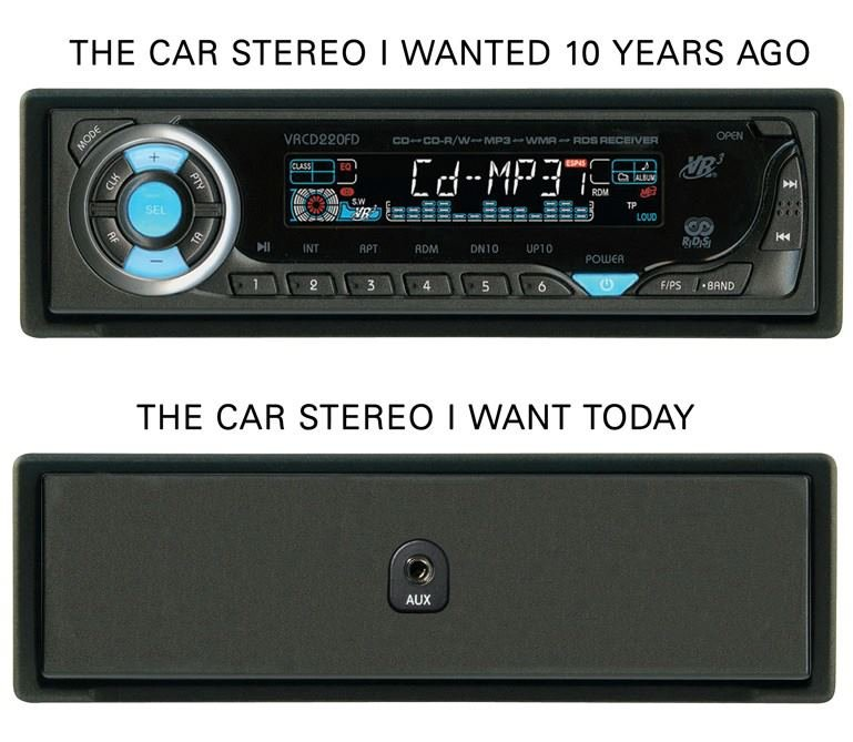 true. . THE CAR STEREO I WANTED 10 YEARS AGO THE CAR STEREO I WANT TODAY. You forgot the OC...