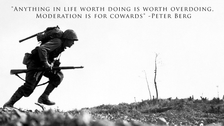 """True. . ANYTHING IN LIFE WORTH DOING IS WORTH OVERDOING, MODERATION IS FOR COWARDS"""" _-PETER BERG"""