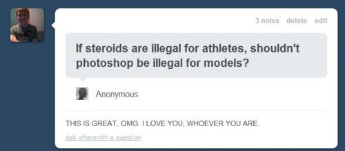 true. . It steroids are illegal for athletes, shouldn' t photoshop be illegal for models? Anonymous THIS IS GREAT OMG I LOVE YOU. WHAEVER YOU ARE. I think it is just terrible and disgusting how everyone has treated Lance Armstrong, Especially after what he achieved winning 7 Tour de France races on drugs.