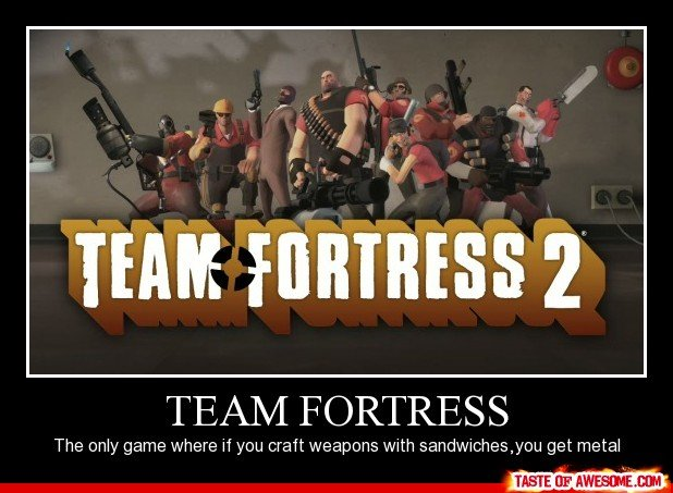 True dat. Mine and only mine. Made it using taste of awesome. TEAM ' 2 TE/ LIN/ f F FOTRESS The only game where if you craft Weapons with sandwhiches, you get m