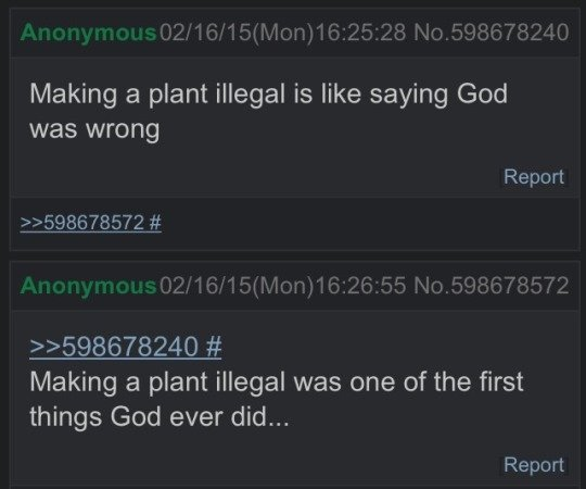 True. . Making a plant illegal is like saying God was wrong Report 8678572# Making a plant illegal was ans of the first things God ever did... Report