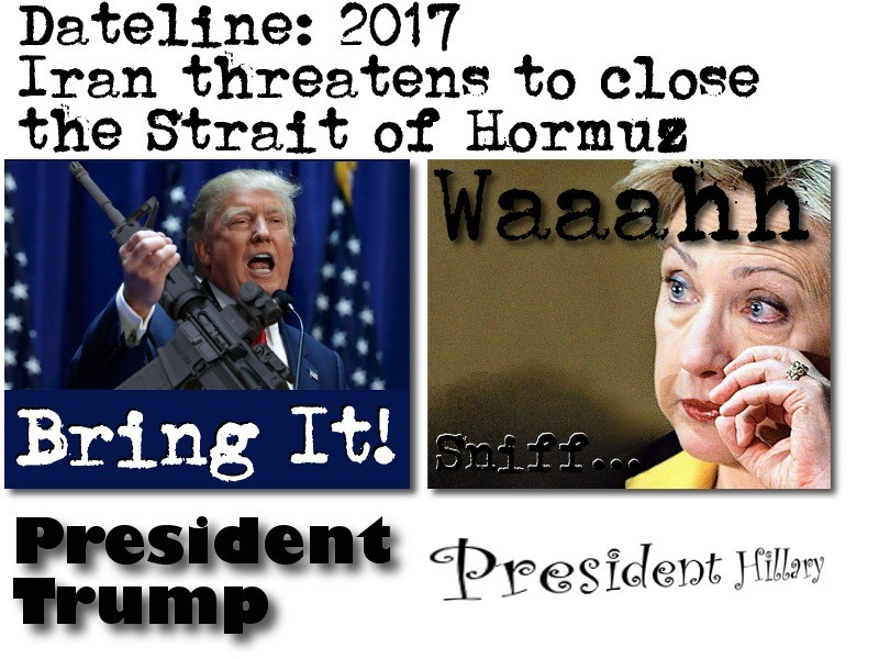Trump VS Hillary. This week, Iran threatened to close the Strait of Hormuz to US traffic. They never did this before Obama got into the White House. Reagan blas