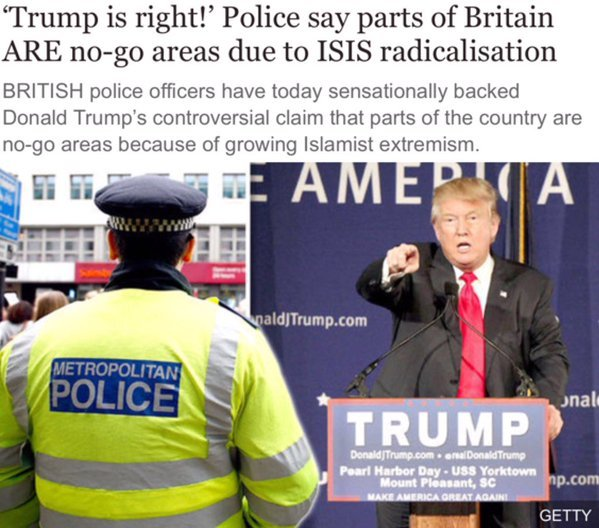 Trump was right. Again.. . Trump is right!' Police say parts of Britain ARE ) areas due to ISIS M, flamel,@ BRITISH [malice s' ' !!, have taday backed Donald Tr