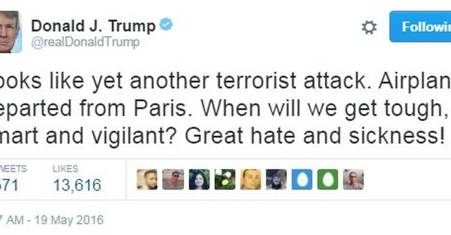 """Trumped Again. """"Looks like yet another terrorist attack. Airplane departed from Paris. When will we get tough, smart and vigilant? Great hate and sickness!"""
