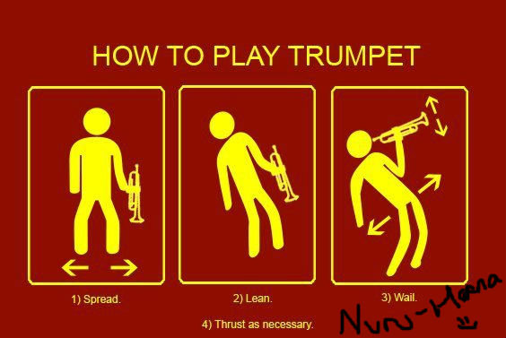 trumpet. . HOW TO PLAY TRUMPET l) Spread. 2) Lean. 3) Wal 4} Thrust as necessary.