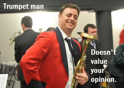 Trumpet Man.. mhmm.. Trumpet man. 4 thumbs in 5 mins on my first post :D