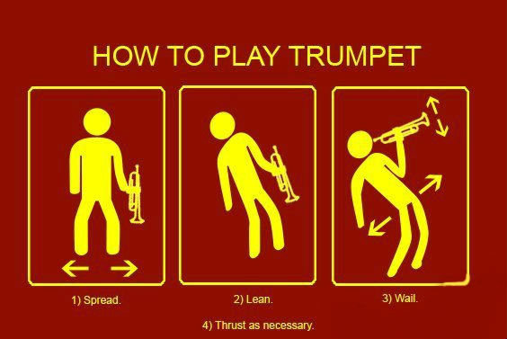 Trumpet. . HOW TC) PLAY TRUMPET l) Spread. 2) Lean. 3) Wail. 4} Thrust as necessary.. Let me play you the song of my people