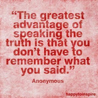 Truth. The truth is a lie. advantage of d you sale'', Anonymous