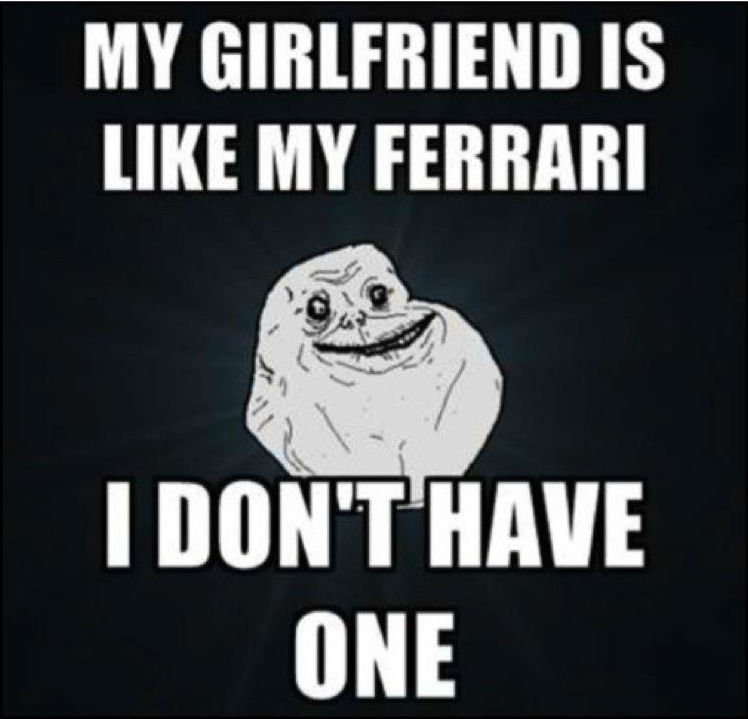 Truth. You this read wrong completely.. MY GIRLFRIEND IS MY FERRARI