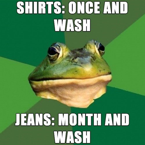 Truth. . SHIRTS: MICE Mill WASH HANS: MONTH Mill WASH. Washes shirt after one day's use? Think yourself frog-worthy?