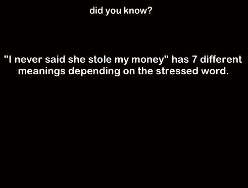 """Try it. . did you know? I never said she stole my money"""" has 7 different meanings depending en the stressed word,. it, one last try and that's that I never said she stole my money I never said she stole my money I never said she stole my money I never said she stole my money"""