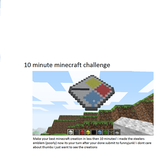 Try it. . 10 minute minecraft challenge Ma your best minecraft creation in less then 10 minutesi i made the steelers urn warn ) now In your turn after -,.raur d