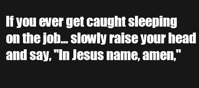 """Try it. No really go on try it.. liven ever get caught sleeping on the imam slowly raise Hour head and say. """"In Jesus name, amen,"""". i will....."""