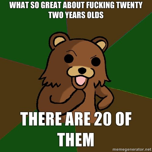 Twenty two year olds. Pedobear. WHEN Mattra TWENTY TIMI TENTS [HITS THERE ARE 20 tlf THEM. this joke is older than i am