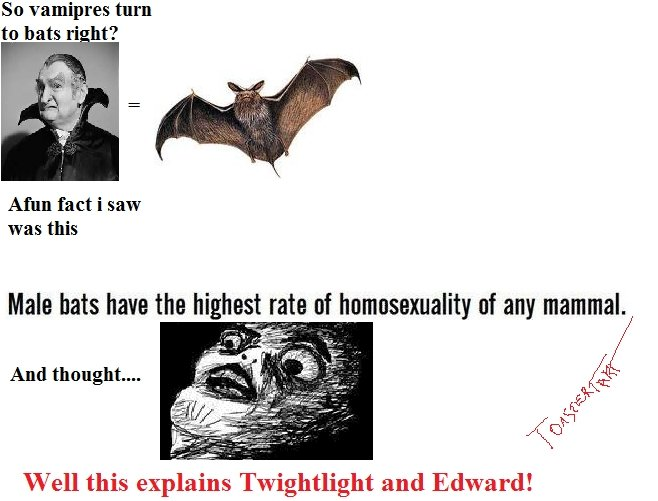 Twighlight Explanation. . So vampires turn to bats right? Aim: fact i saw was this r qkq 'x Well this Twightlight and Edward!. Mother of God. It makes so much sense.