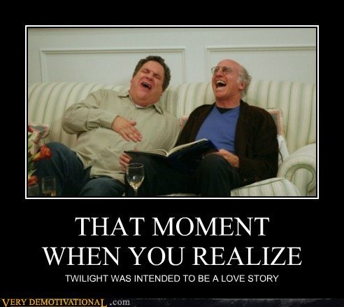 """Twilight. The truth. HEN"""" YOU REALIZE TWILIGHT WAS INTENDED TC} BE A LOWE STORY"""