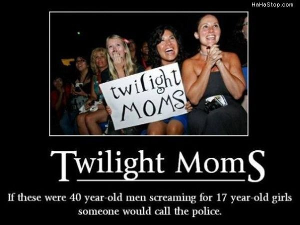 "TWILIGHT MOMS. mom come back here! no mom he's gay!. Hahastop. corn Twilight Moms If "" 40 war old tribut , for 17 year girls wiuld call the police. if u think about it the jonas brothers are pedofiles cus they are 18 and they have 7 year old girls chasing them"