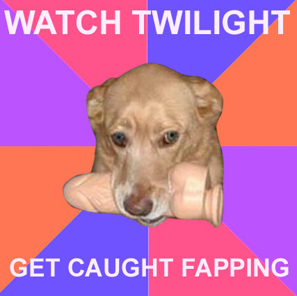 Twilight Dog. That actually happened.. WATCH TWILIGHT GET CAUGHT FAPPING