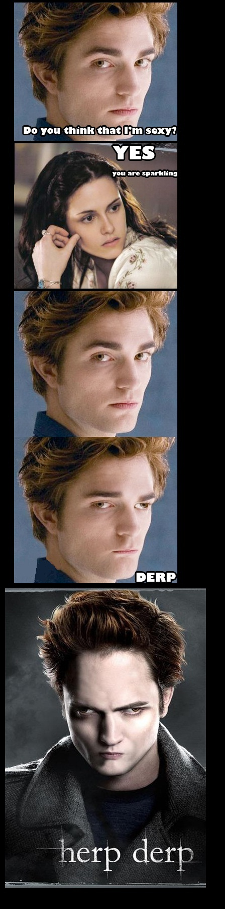 """twilight derp. . in you think that Km sexy? fat: are """"arming. GUYS! we're all hating the wrong person , Robert pattinson isn't the guy whe have to hate , he didn't even see the Gaylight trilogy . IT'S THE FAG WHO WROTE THE"""