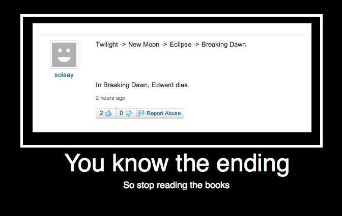 Twilight ending. No need to read the books now.. Twilight -3 New Mean -3 Eclipse -3 Breaking Dawn In Breaking Dawn, Edward dies. lti hours age hi Ell 'i, El Mi