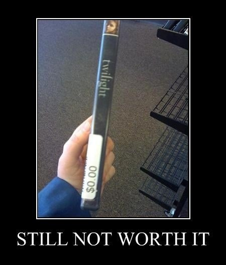 Twilight. . STILL NOT WORTH IT. I would take it and then burn it.