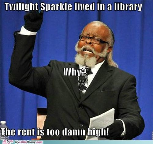 Twilight sparkle lives in a library, Why. Because the rent is too damn high. Twilightt linen ill a library
